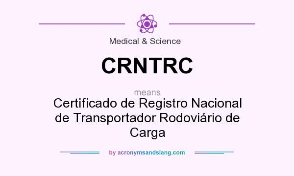 What does CRNTRC mean? It stands for Certificado de Registro Nacional de Transportador Rodoviário de Carga