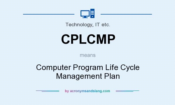 What does CPLCMP mean? It stands for Computer Program Life Cycle Management Plan