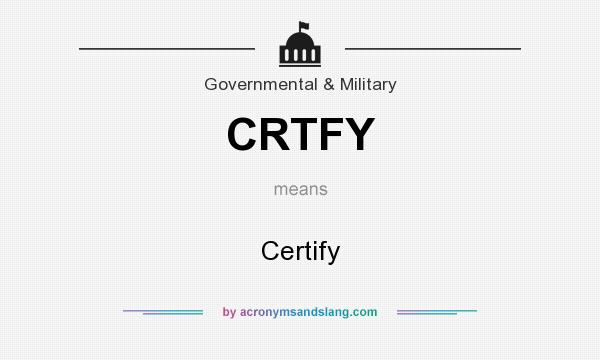 What does CRTFY mean? It stands for Certify