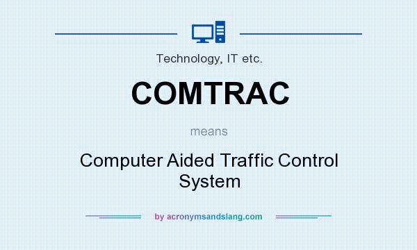 What does COMTRAC mean? It stands for Computer Aided Traffic Control System