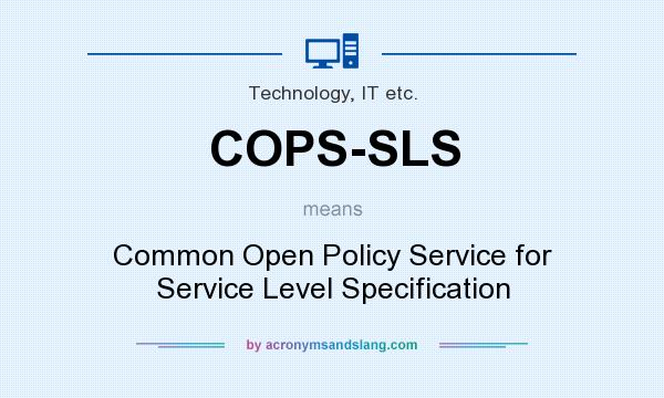 What does COPS-SLS mean? It stands for Common Open Policy Service for Service Level Specification