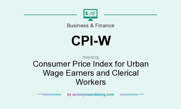What does CPI-W mean? It stands for Consumer Price Index for Urban Wage Earners and Clerical Workers