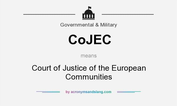 What does CoJEC mean? It stands for Court of Justice of the European Communities