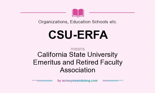 Definition Of CSU ERFA   CSU ERFA Stands For California State University  Emeritus And Retired Faculty Association. By AcronymsAndSlang.com