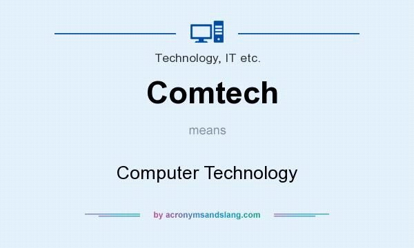 What does Comtech mean? It stands for Computer Technology