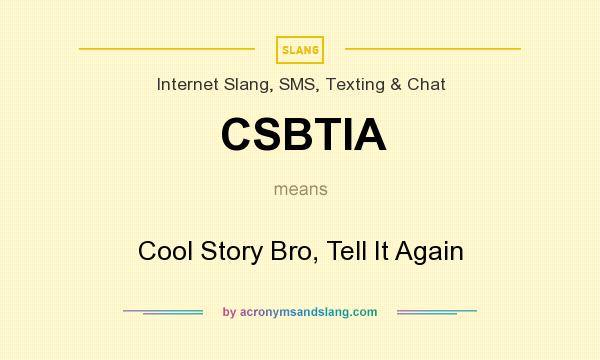 What does CSBTIA mean? It stands for Cool Story Bro, Tell It Again