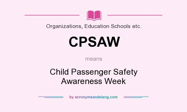What does CPSAW mean? It stands for Child Passenger Safety Awareness Week