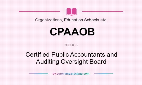 What does CPAAOB mean? It stands for Certified Public Accountants and Auditing Oversight Board