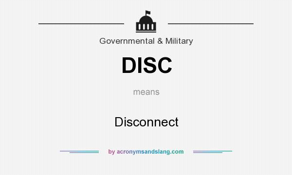 What does DISC mean? It stands for Disconnect