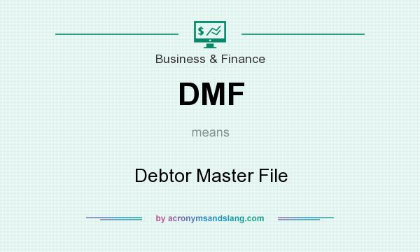 What does DMF mean? It stands for Debtor Master File