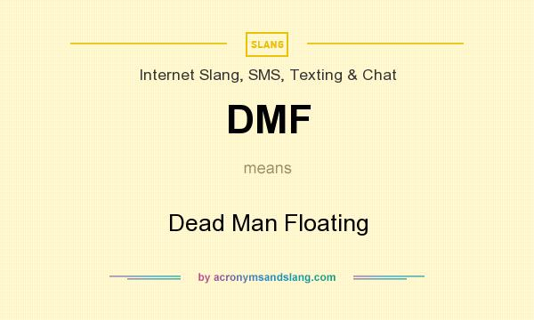 What does DMF mean? It stands for Dead Man Floating