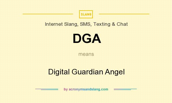 What does DGA mean? It stands for Digital Guardian Angel