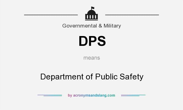What does DPS mean? It stands for Department of Public Safety