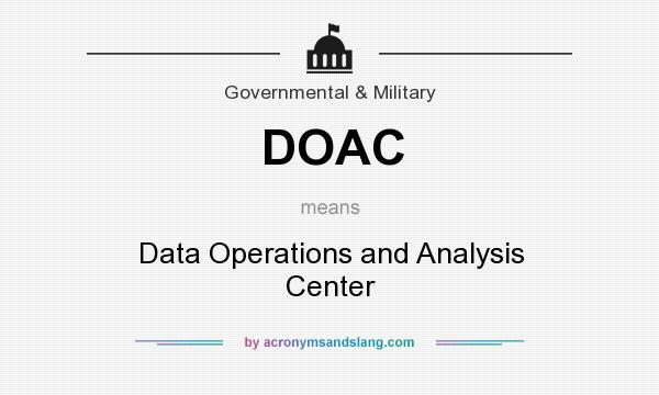 What does DOAC mean? It stands for Data Operations and Analysis Center