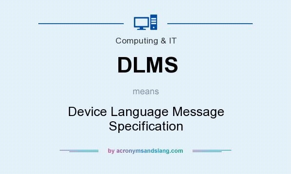 What does DLMS mean? It stands for Device Language Message Specification