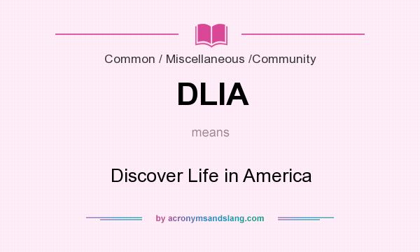 What does DLIA mean? It stands for Discover Life in America