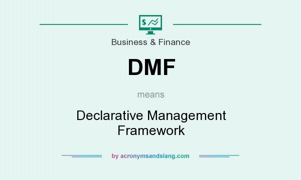 What does DMF mean? It stands for Declarative Management Framework