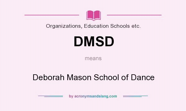 What does DMSD mean? It stands for Deborah Mason School of Dance