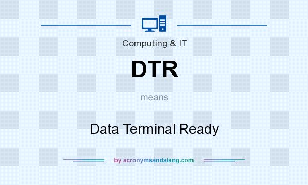 What does DTR mean? It stands for Data Terminal Ready