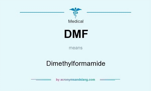 What does DMF mean? It stands for Dimethylformamide