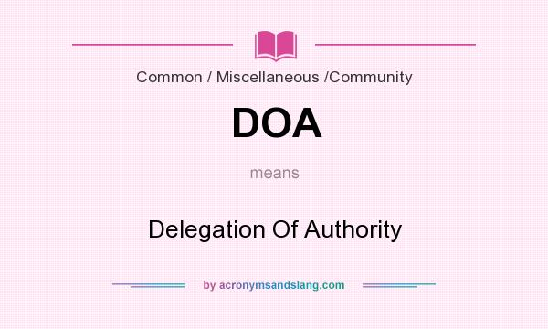 What does DOA mean? It stands for Delegation Of Authority