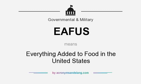 What does EAFUS mean? It stands for Everything Added to Food in the United States