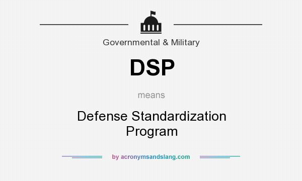 What does DSP mean? It stands for Defense Standardization Program