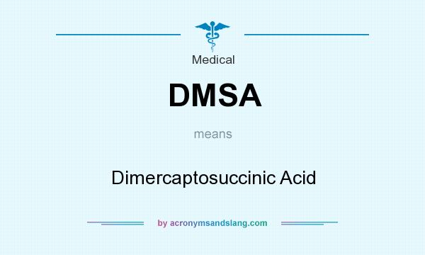 What does DMSA mean? It stands for Dimercaptosuccinic Acid