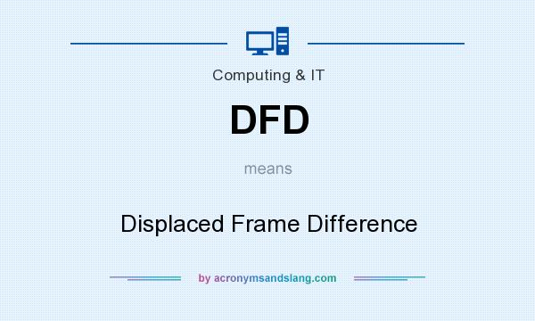 What does DFD mean? It stands for Displaced Frame Difference