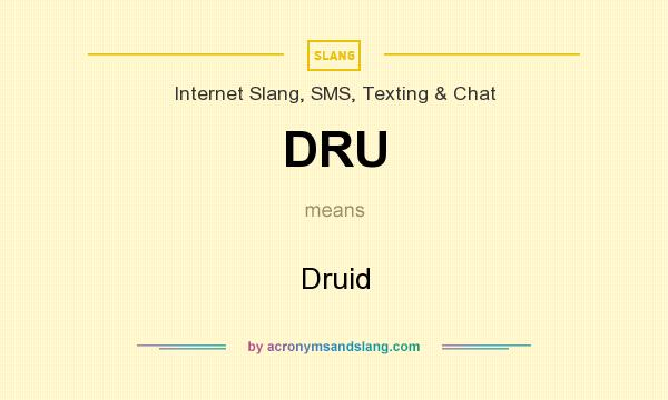 What does DRU mean? It stands for Druid