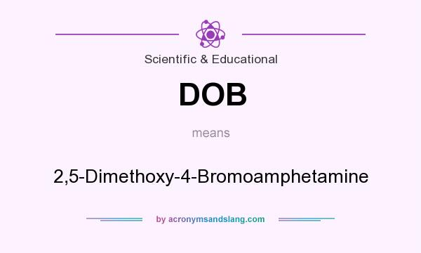 What does DOB mean? It stands for 2,5-Dimethoxy-4-Bromoamphetamine