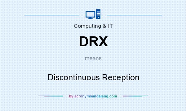 What does DRX mean? It stands for Discontinuous Reception