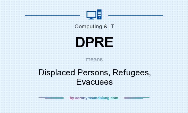 What does DPRE mean? It stands for Displaced Persons, Refugees, Evacuees