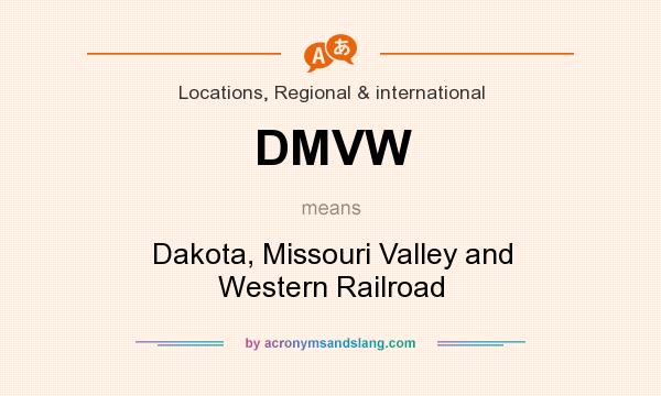 What does DMVW mean? It stands for Dakota, Missouri Valley and Western Railroad