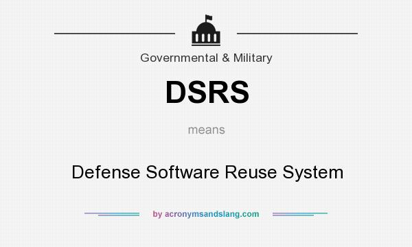 What does DSRS mean? It stands for Defense Software Reuse System