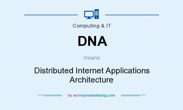What does DNA mean? It stands for Distributed Internet Applications Architecture