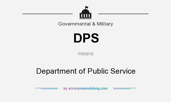 What does DPS mean? It stands for Department of Public Service