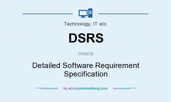 What does DSRS mean? It stands for Detailed Software Requirement Specification