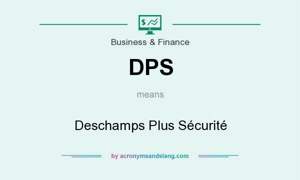 What does DPS mean? It stands for Deschamps Plus Sécurité