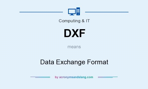 What does DXF mean? It stands for Data Exchange Format