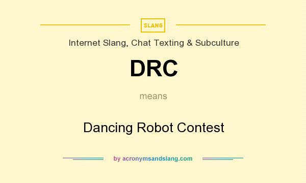 What does DRC mean? It stands for Dancing Robot Contest