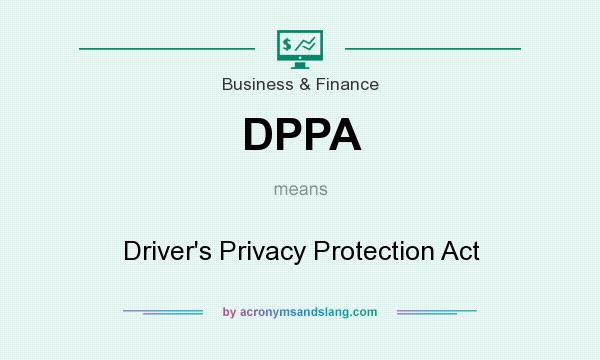 What does DPPA mean? It stands for Driver`s Privacy Protection Act