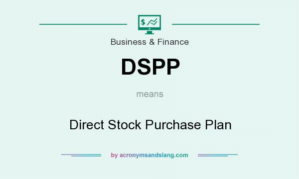 What does DSPP mean? It stands for Direct Stock Purchase Plan