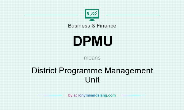 What does DPMU mean? It stands for District Programme Management Unit