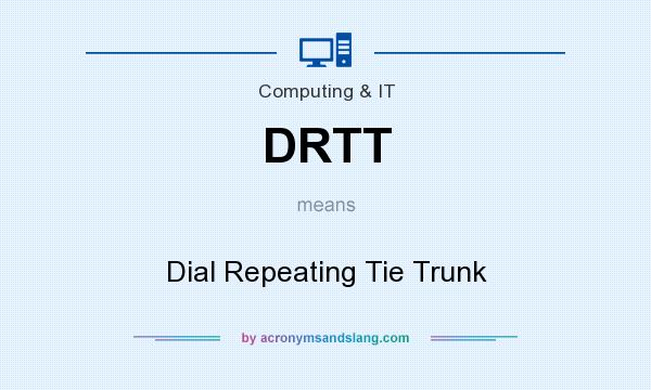 What does DRTT mean? It stands for Dial Repeating Tie Trunk