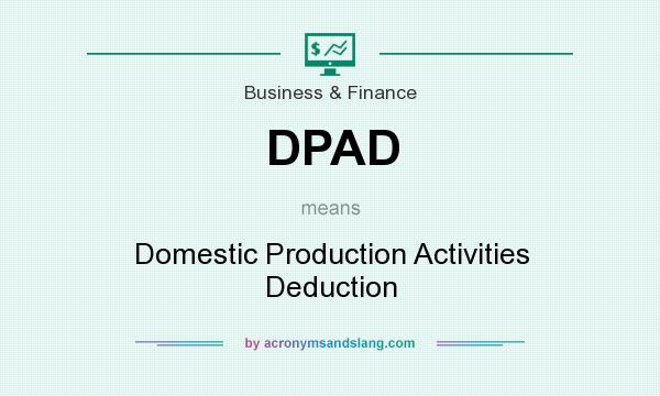 What does DPAD mean? It stands for Domestic Production Activities Deduction