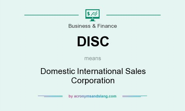 What does DISC mean? It stands for Domestic International Sales Corporation