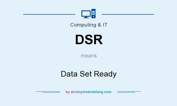 What does DSR mean? It stands for Data Set Ready