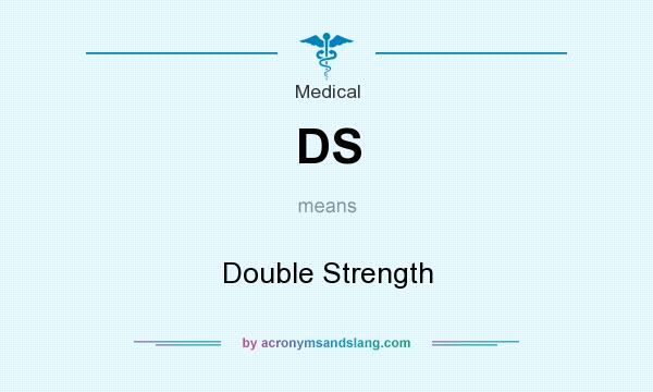 What does DS mean? It stands for Double Strength