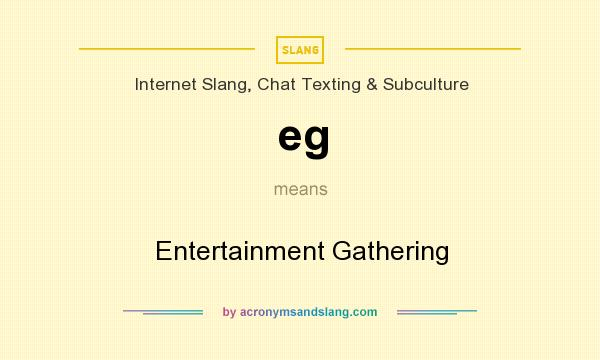 What does eg mean? It stands for Entertainment Gathering
